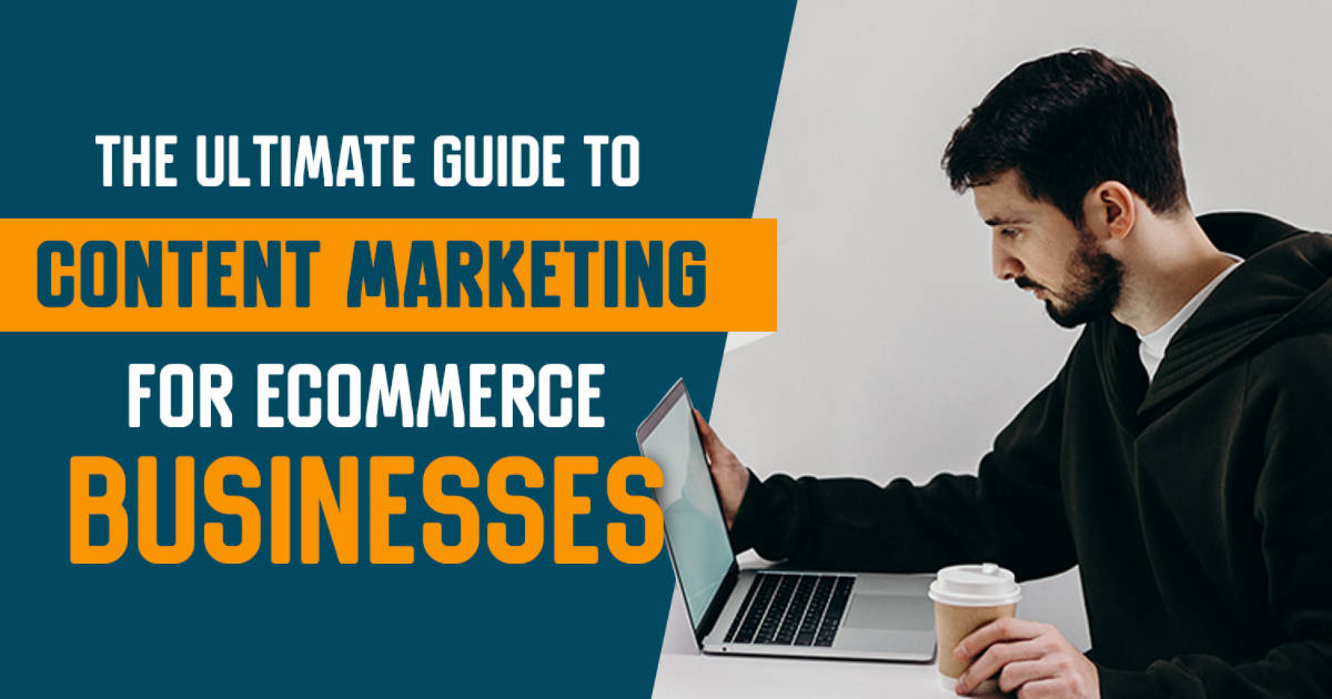 The Ultimate Guide to Content Marketing for eCommerce Businesses
